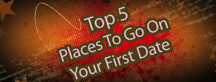 Top 5 Places To Go On Your First Date