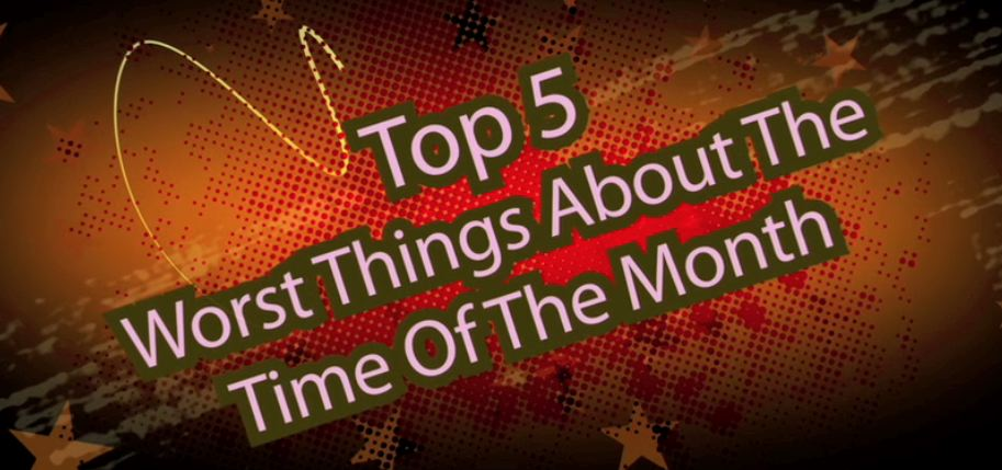 Top 5 Worst Things About The Time Of The Month
